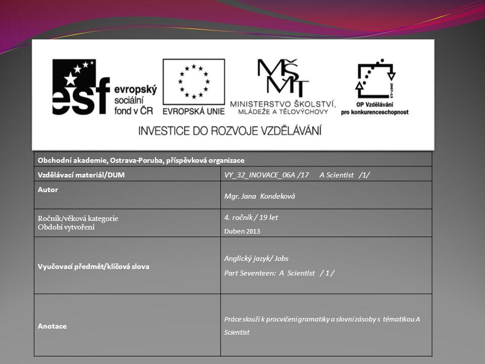 Obchodní akademie, Ostrava-Poruba, příspěvková organizace Vzdělávací materiál/DUMVY_32_INOVACE_06A /17 A Scientist /1/ Autor Mgr.