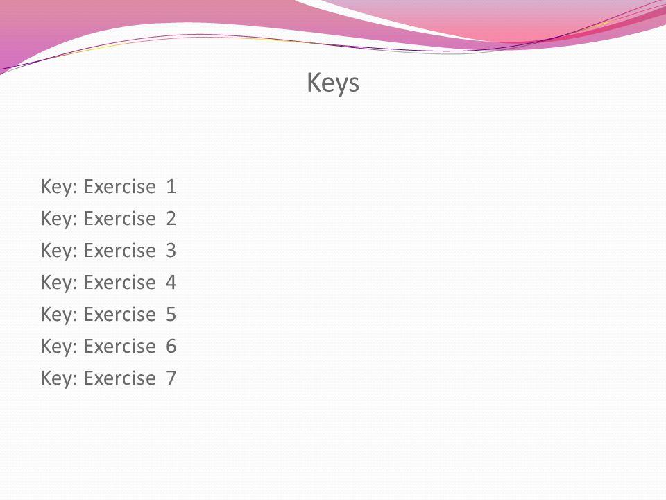 Keys Key: Exercise 1 Key: Exercise 2 Key: Exercise 3 Key: Exercise 4 Key: Exercise 5 Key: Exercise 6 Key: Exercise 7