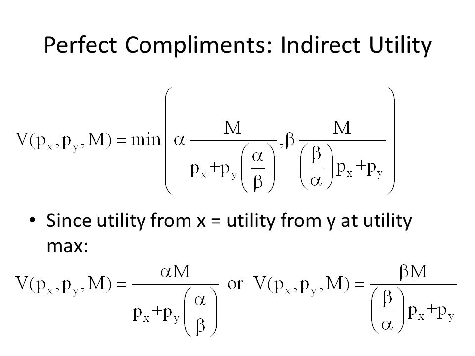 Perfect Compliments: Indirect Utility Since utility from x = utility from y at utility max: