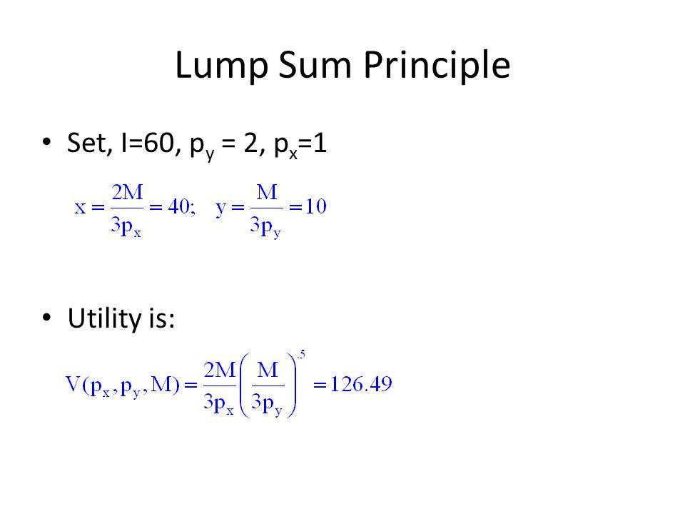 Lump Sum Principle Set, I=60, p y = 2, p x =1 Utility is: