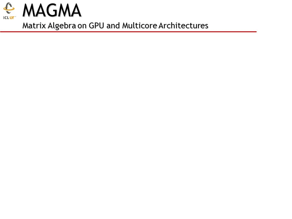MAGMA Matrix Algebra on GPU and Multicore Architectures