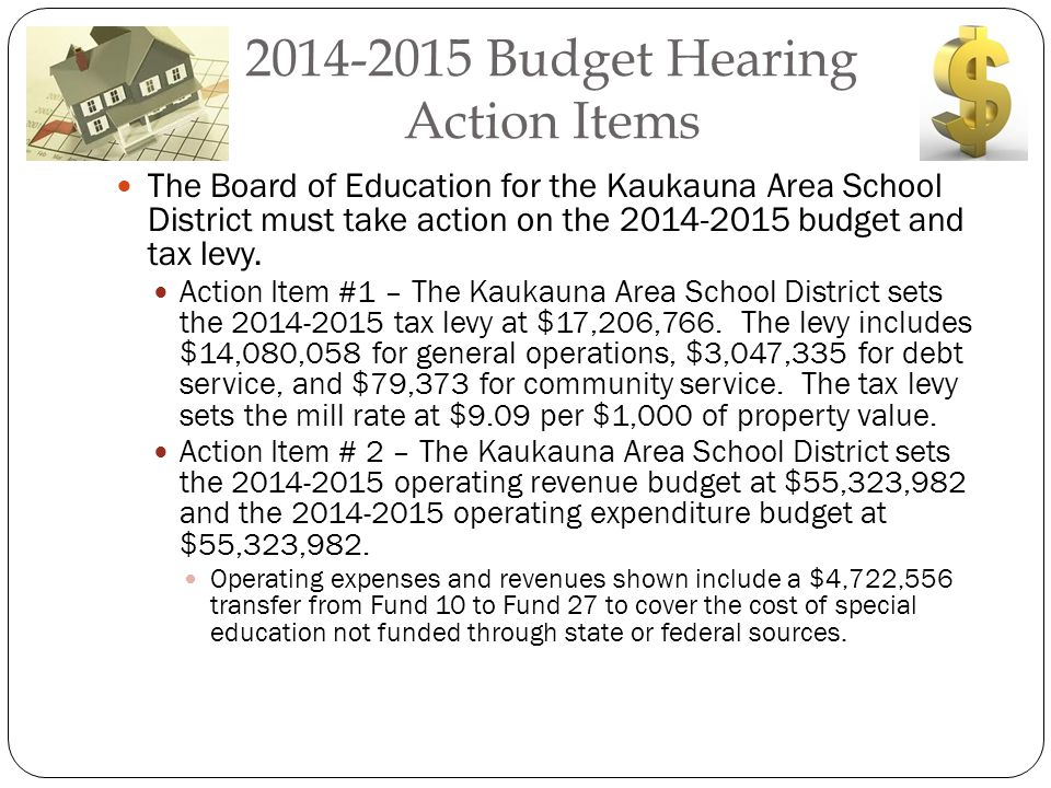 2014-2015 Budget Hearing Action Items The Board of Education for the Kaukauna Area School District must take action on the 2014-2015 budget and tax levy.