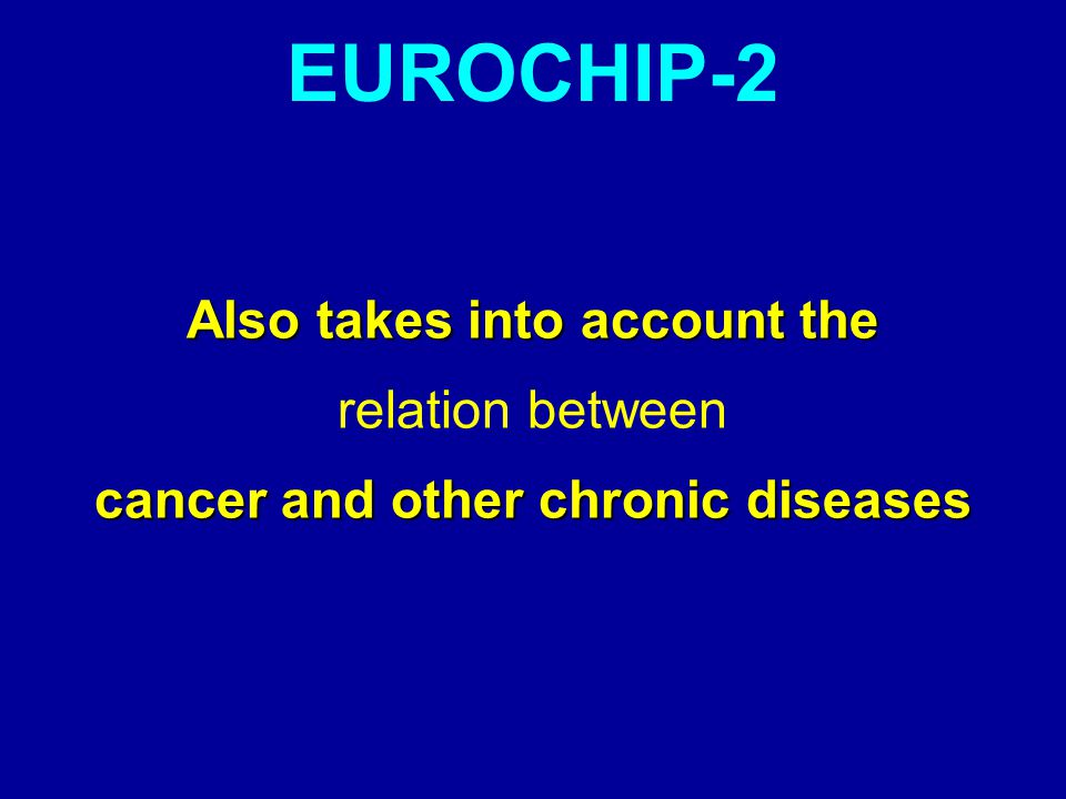 Also takes into account the relation between cancer and other chronic diseases EUROCHIP-2