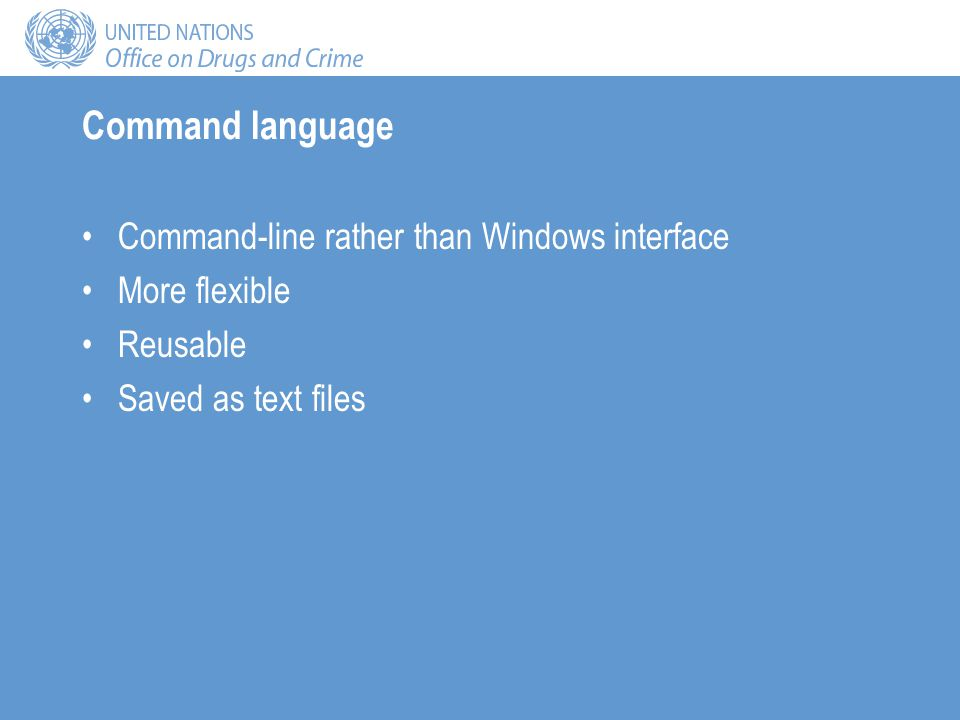Command language Command-line rather than Windows interface More flexible Reusable Saved as text files
