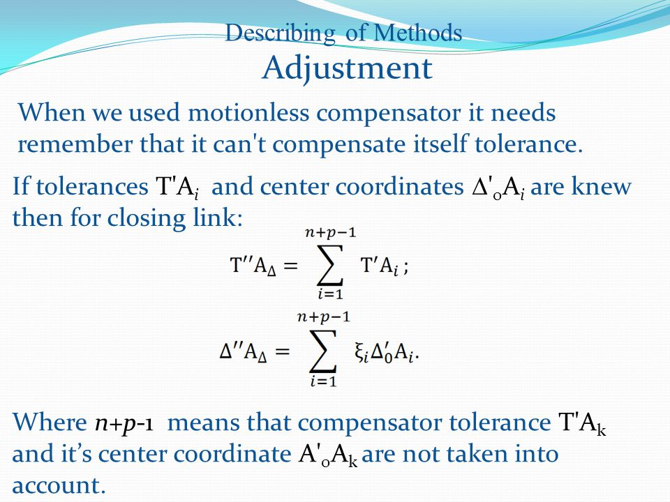 If tolerances Т А i and center coordinates  0 А i are knew then for closing link: Describing of Methods Adjustment When we used motionless compensator it needs remember that it can t compensate itself tolerance.