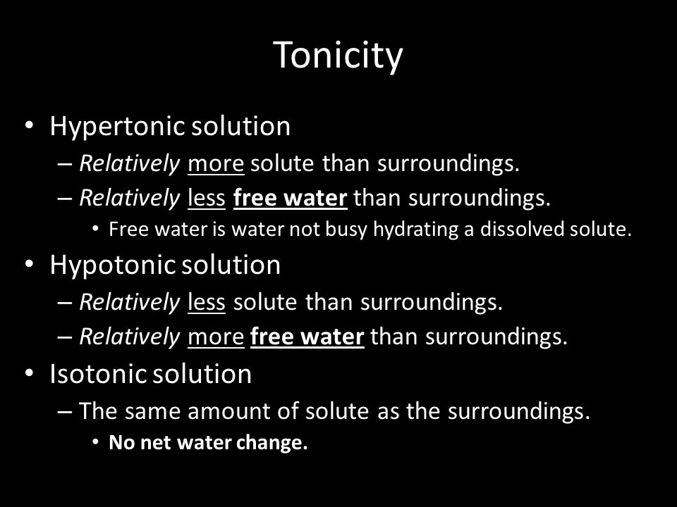 Tonicity Hypertonic solution – Relatively more solute than surroundings. – Relatively less free water than surroundings. Free water is water not busy