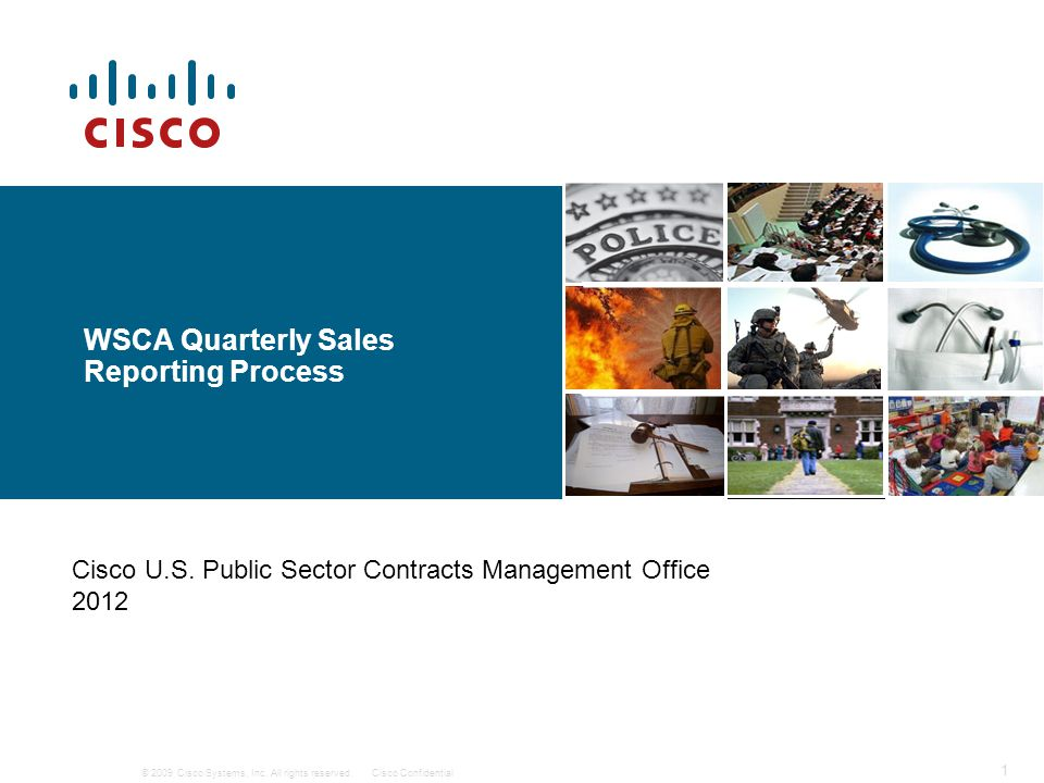 © 2009 Cisco Systems, Inc. All rights reserved.Cisco Confidential 1 WSCA Quarterly Sales Reporting Process Cisco U.S. Public Sector Contracts Manageme
