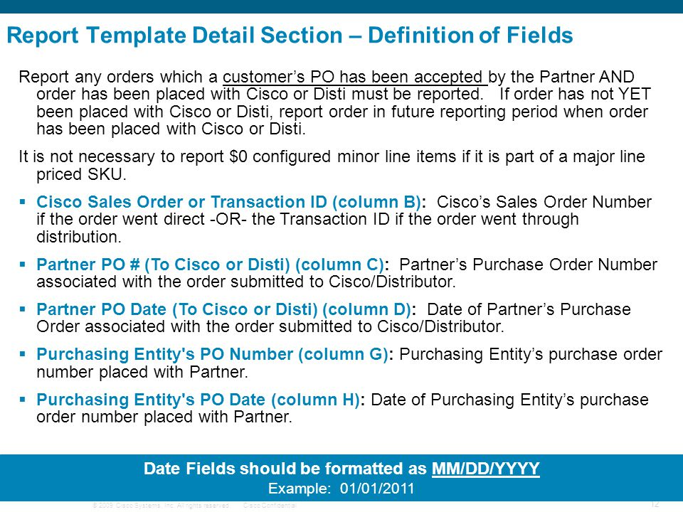 © 2009 Cisco Systems, Inc. All rights reserved.Cisco Confidential 12 Report Template Detail Section – Definition of Fields Report any orders which a c