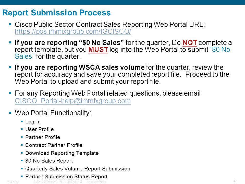 © 2006 Cisco Systems, Inc. All rights reserved.Cisco ConfidentialWeb RACI 32  Cisco Public Sector Contract Sales Reporting Web Portal URL: https://po
