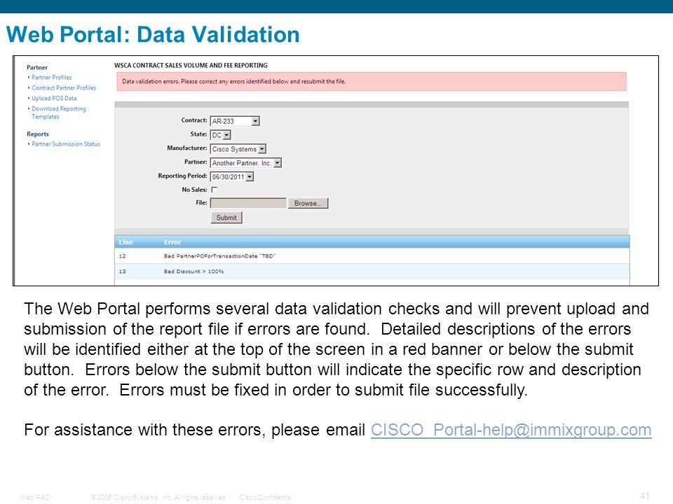 © 2006 Cisco Systems, Inc. All rights reserved.Cisco ConfidentialWeb RACI 41 Web Portal: Data Validation The Web Portal performs several data validati