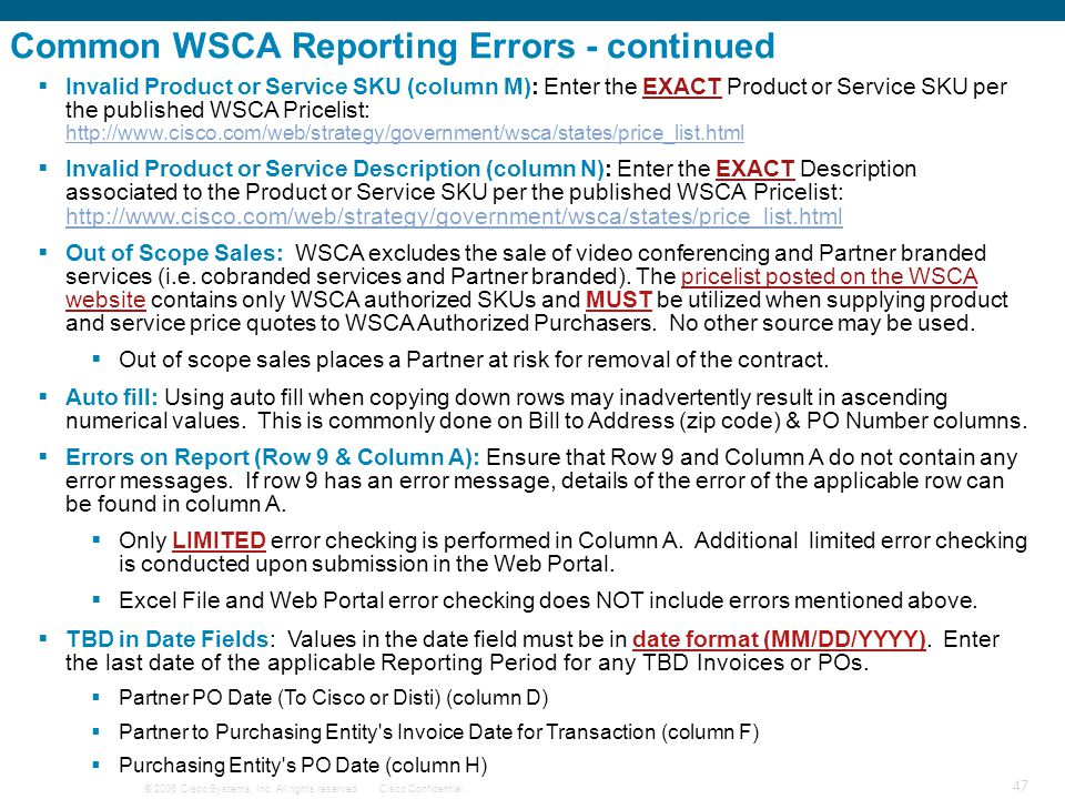 © 2006 Cisco Systems, Inc. All rights reserved.Cisco Confidential 47  Invalid Product or Service SKU (column M): Enter the EXACT Product or Service S