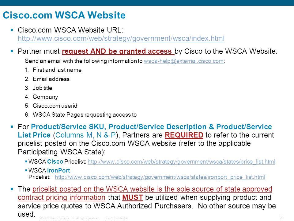 © 2009 Cisco Systems, Inc. All rights reserved.Cisco Confidential 54  Cisco.com WSCA Website URL: http://www.cisco.com/web/strategy/government/wsca/i