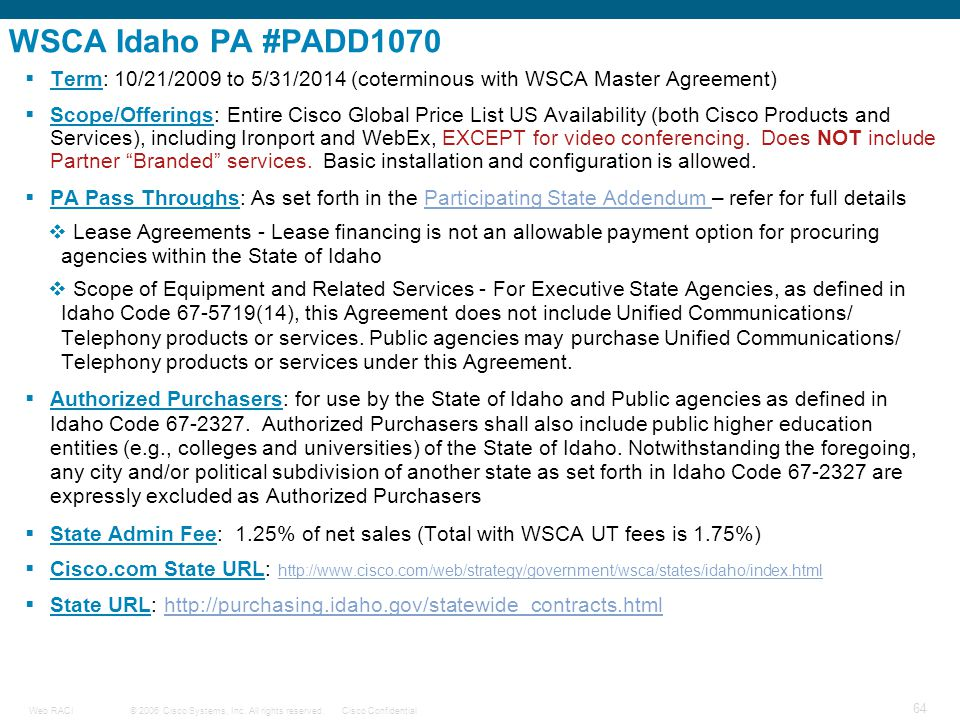 © 2006 Cisco Systems, Inc. All rights reserved.Cisco ConfidentialWeb RACI 64 WSCA Idaho PA #PADD1070  Term: 10/21/2009 to 5/31/2014 (coterminous with