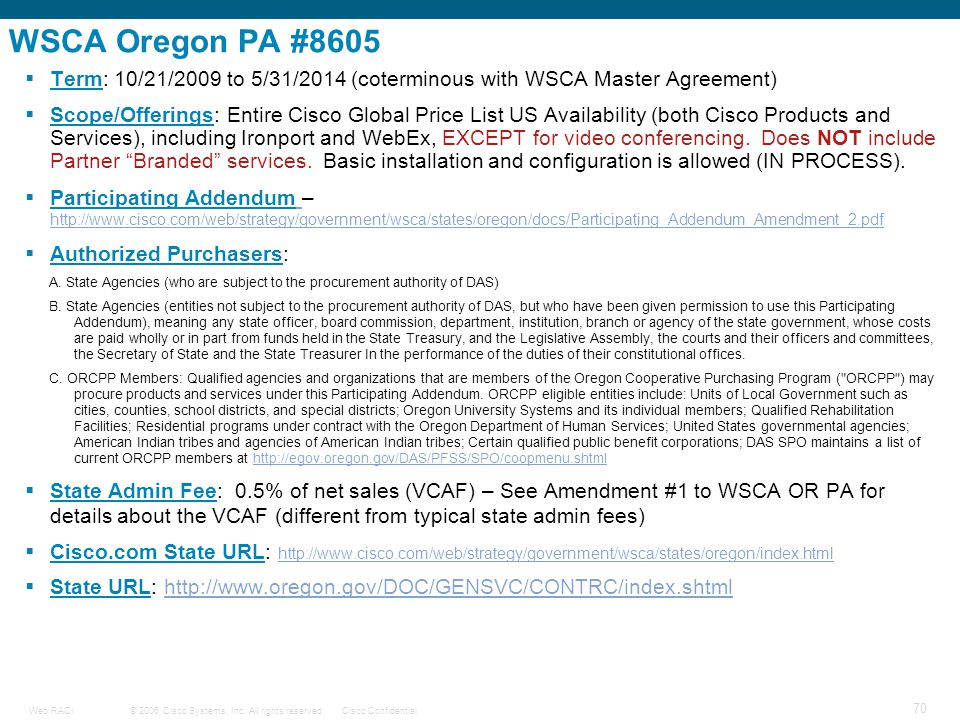 © 2006 Cisco Systems, Inc. All rights reserved.Cisco ConfidentialWeb RACI 70 WSCA Oregon PA #8605  Term: 10/21/2009 to 5/31/2014 (coterminous with WS