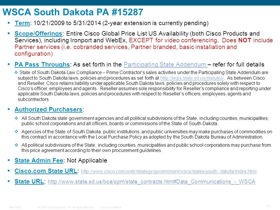 © 2006 Cisco Systems, Inc. All rights reserved.Cisco ConfidentialWeb RACI 71 WSCA South Dakota PA #15287  Term: 10/21/2009 to 5/31/2014 (2-year exten