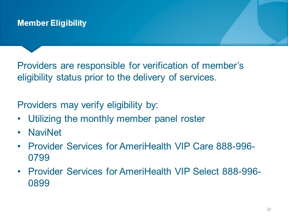 Member Eligibility Providers are responsible for verification of member's eligibility status prior to the delivery of services. Providers may verify e