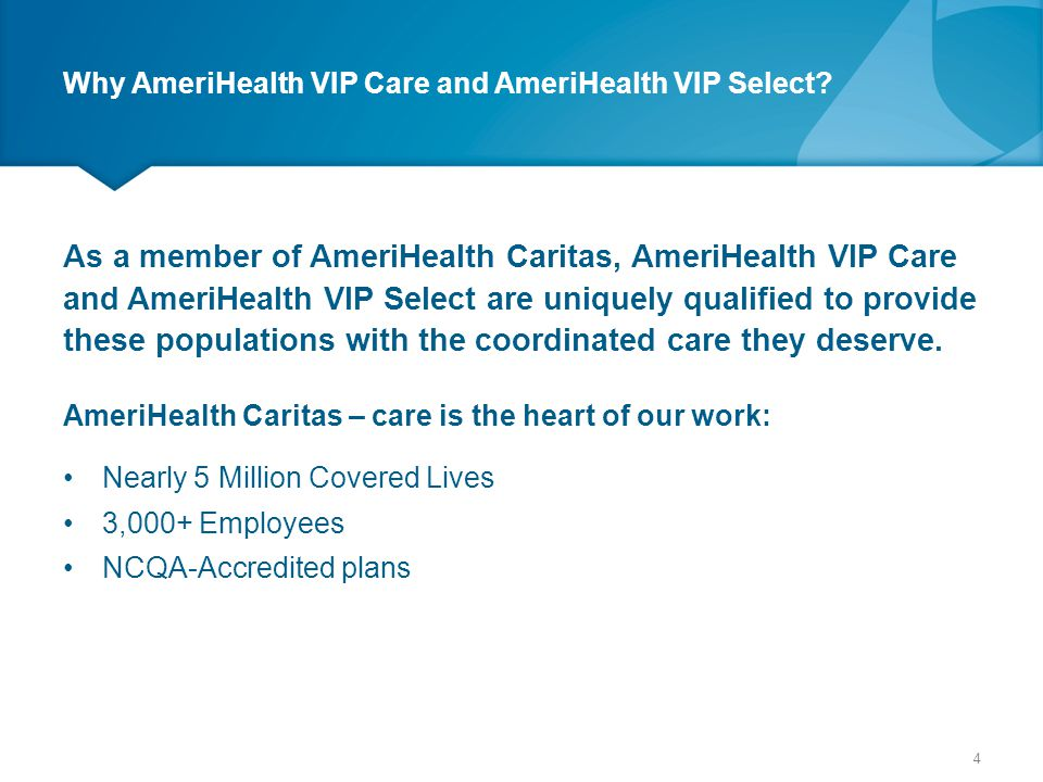 AmeriHealth VIP Select Supplemental Benefits –Vision VISION SERVICES $30 copay for up to one supplemental routine Eye Exam every year $100 towards glasses or contacts every two years 25