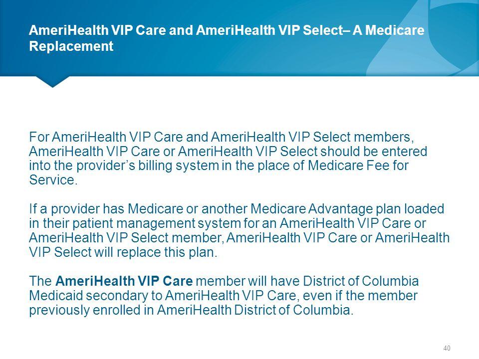 AmeriHealth VIP Care and AmeriHealth VIP Select– A Medicare Replacement For AmeriHealth VIP Care and AmeriHealth VIP Select members, AmeriHealth VIP C