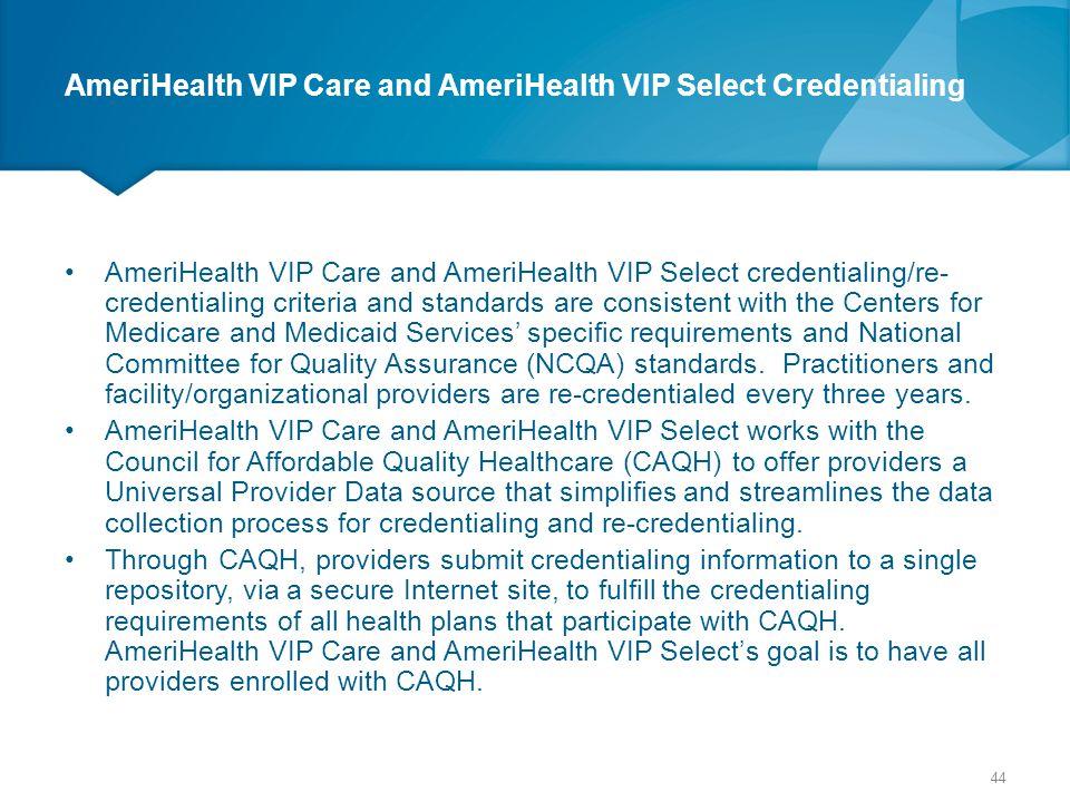 AmeriHealth VIP Care and AmeriHealth VIP Select Credentialing AmeriHealth VIP Care and AmeriHealth VIP Select credentialing/re- credentialing criteria