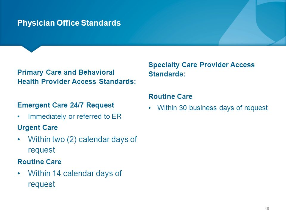 Physician Office Standards Primary Care and Behavioral Health Provider Access Standards: Emergent Care 24/7 Request Immediately or referred to ER Urge