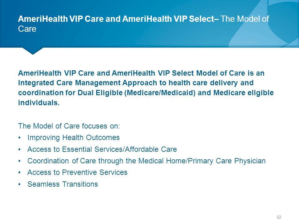 AmeriHealth VIP Care and AmeriHealth VIP Select– The Model of Care AmeriHealth VIP Care and AmeriHealth VIP Select Model of Care is an Integrated Care