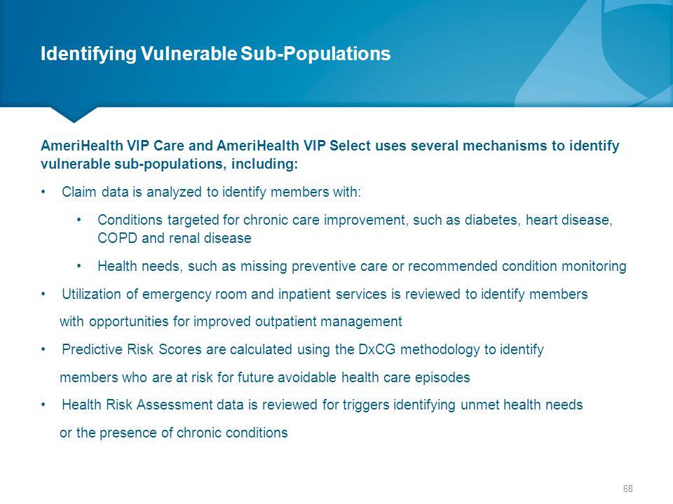 Identifying Vulnerable Sub-Populations AmeriHealth VIP Care and AmeriHealth VIP Select uses several mechanisms to identify vulnerable sub-populations,