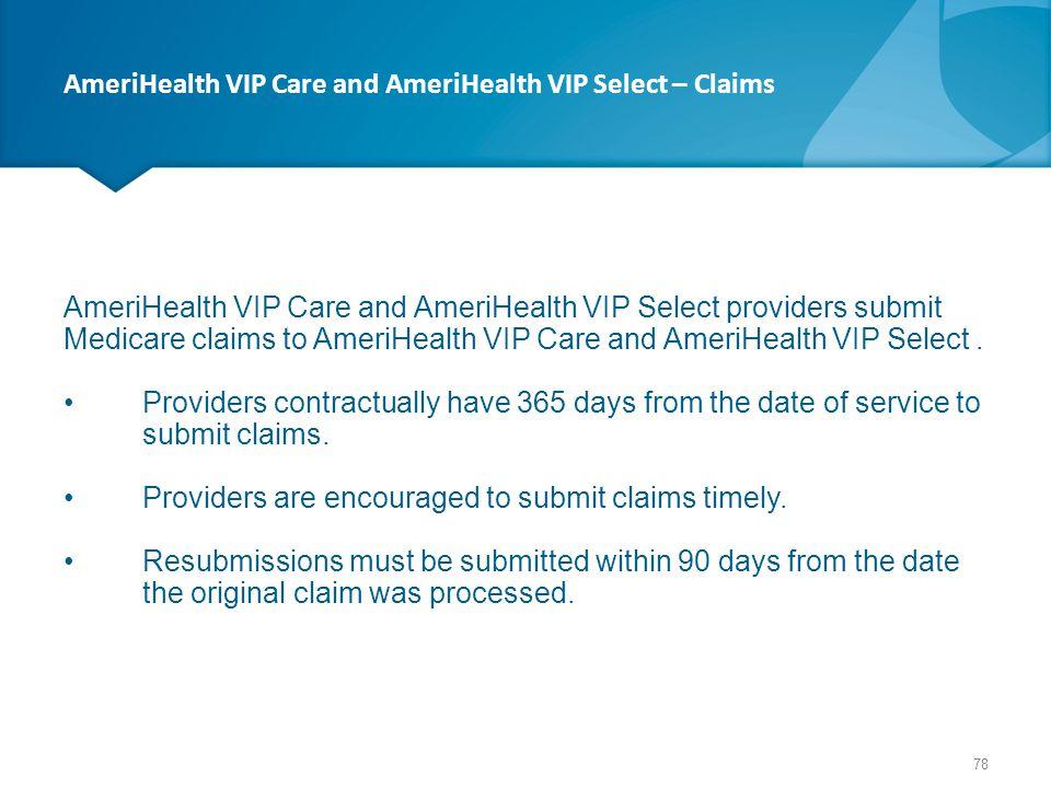 AmeriHealth VIP Care and AmeriHealth VIP Select – Claims AmeriHealth VIP Care and AmeriHealth VIP Select providers submit Medicare claims to AmeriHeal