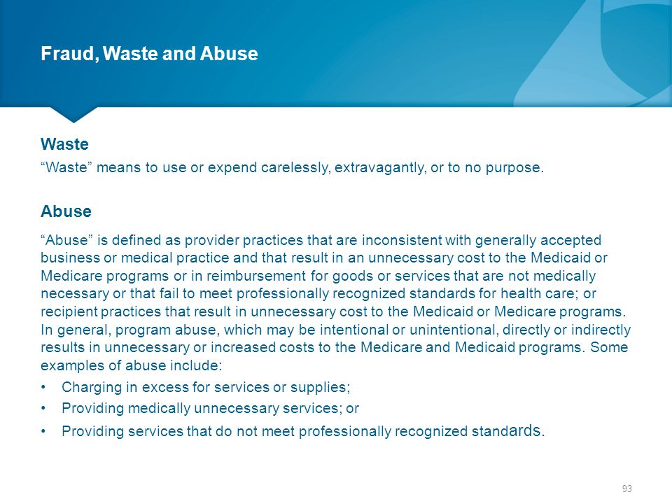 """Fraud, Waste and Abuse Waste """"Waste"""" means to use or expend carelessly, extravagantly, or to no purpose. Abuse """"Abuse"""" is defined as provider practice"""