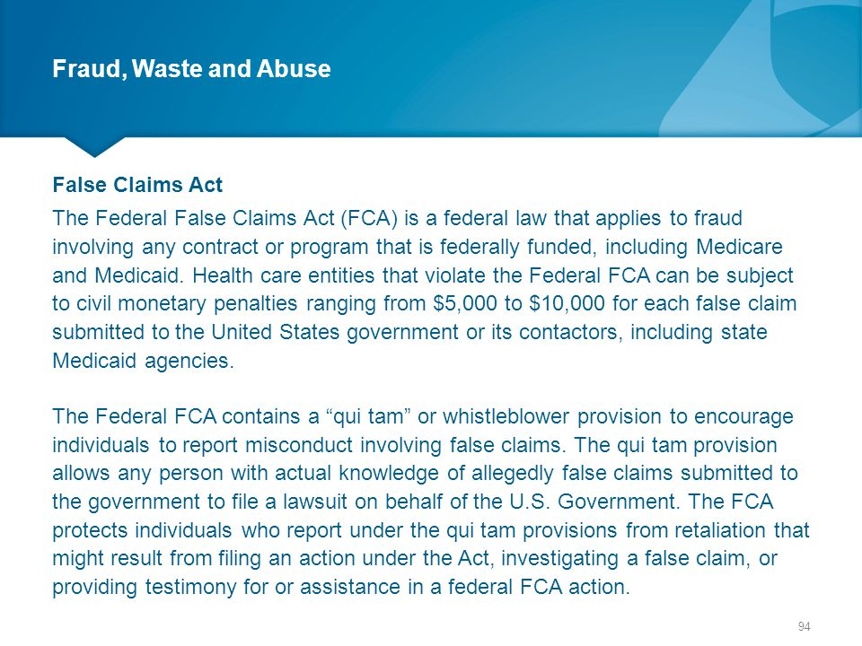 Fraud, Waste and Abuse False Claims Act The Federal False Claims Act (FCA) is a federal law that applies to fraud involving any contract or program th