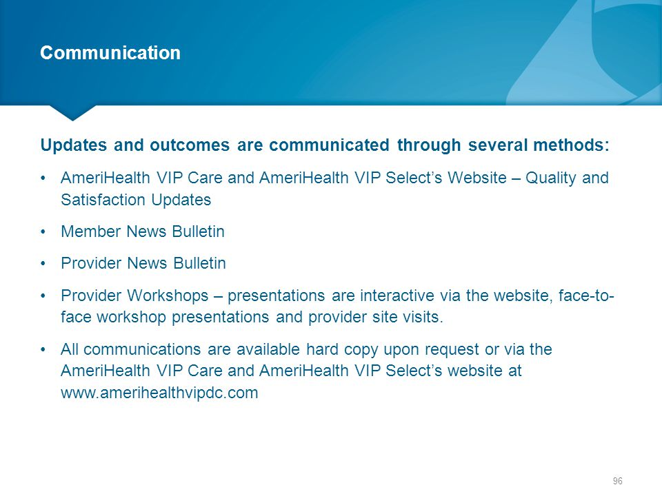 Communication Updates and outcomes are communicated through several methods: AmeriHealth VIP Care and AmeriHealth VIP Select's Website – Quality and S