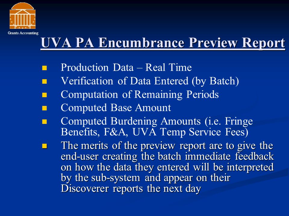 UVA PA Encumbrance Preview Report Production Data – Real Time Verification of Data Entered (by Batch) Computation of Remaining Periods Computed Base Amount Computed Burdening Amounts (i.e.