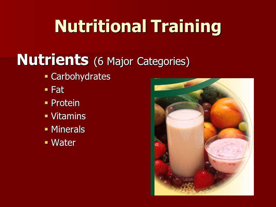 Nutritional Training Nutrients ( 6 Major Categories)  Carbohydrates  Most important in exercising adults  Primarily used for energy  Assists in fat utilization  Minimum 55% - 65% total caloric intake