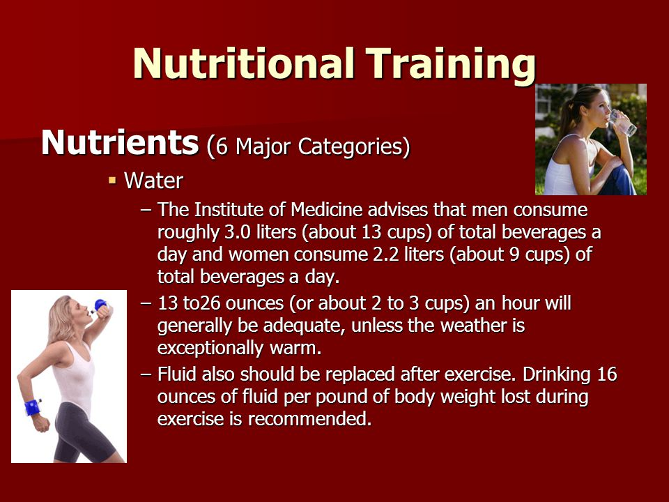 Nutritional Training Nutrients ( 6 Major Categories) HYDRATION TIPS  Start hydrating early.