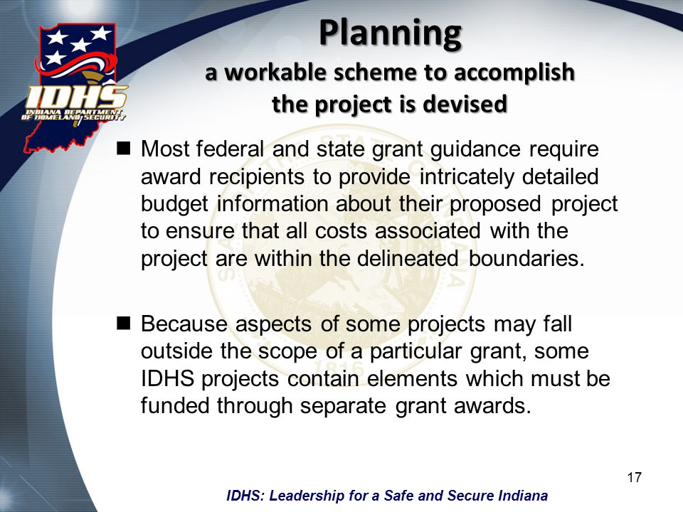 IDHS: Leadership for a Safe and Secure Indiana Planning a workable scheme to accomplish the project is devised Most federal and state grant guidance r