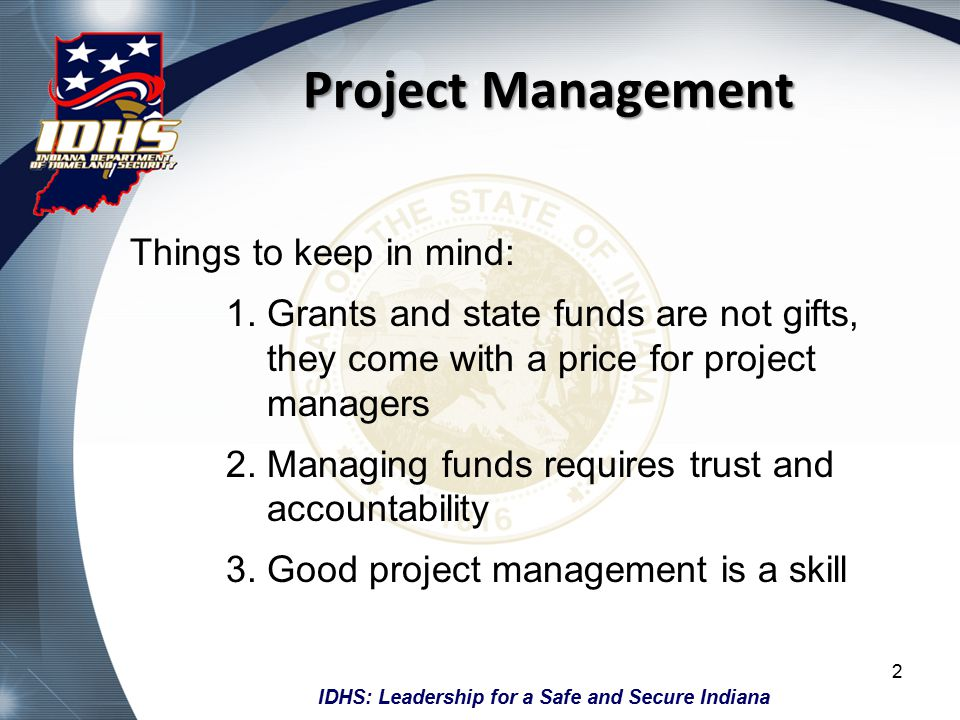 IDHS: Leadership for a Safe and Secure Indiana Project Management Things to keep in mind: 1.