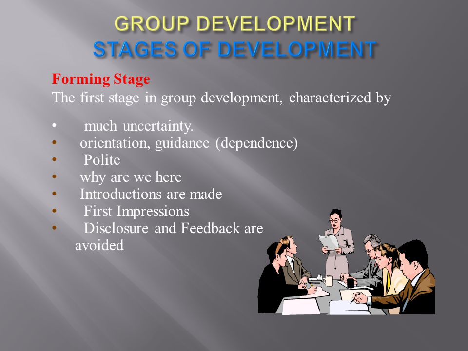 Forming Stage The first stage in group development, characterized by much uncertainty. orientation, guidance (dependence) Polite why are we here Intro