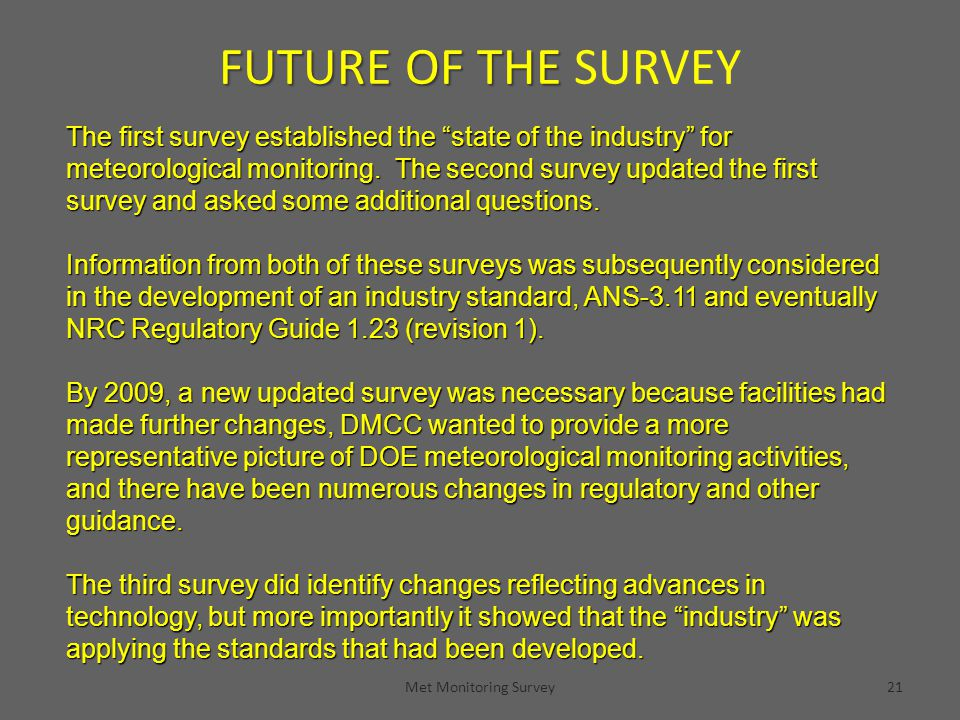"Met Monitoring Survey21 FUTURE OF THE FUTURE OF THE SURVEY The first survey established the ""state of the industry"" for meteorological monitoring. The"