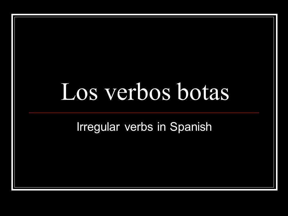 Los verbos botas Irregular verbs in Spanish