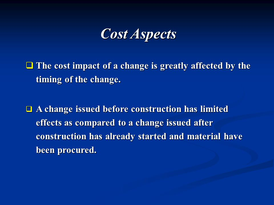 Cost Aspects  The cost impact of a change is greatly affected by the timing of the change.
