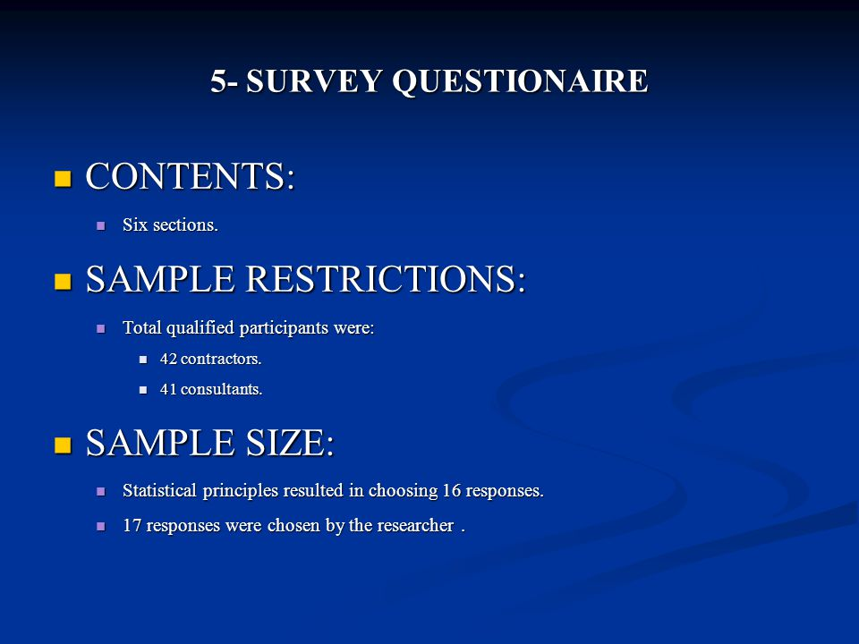 5- SURVEY QUESTIONAIRE CONTENTS: CONTENTS: Six sections. Six sections. SAMPLE RESTRICTIONS: SAMPLE RESTRICTIONS: Total qualified participants were: To