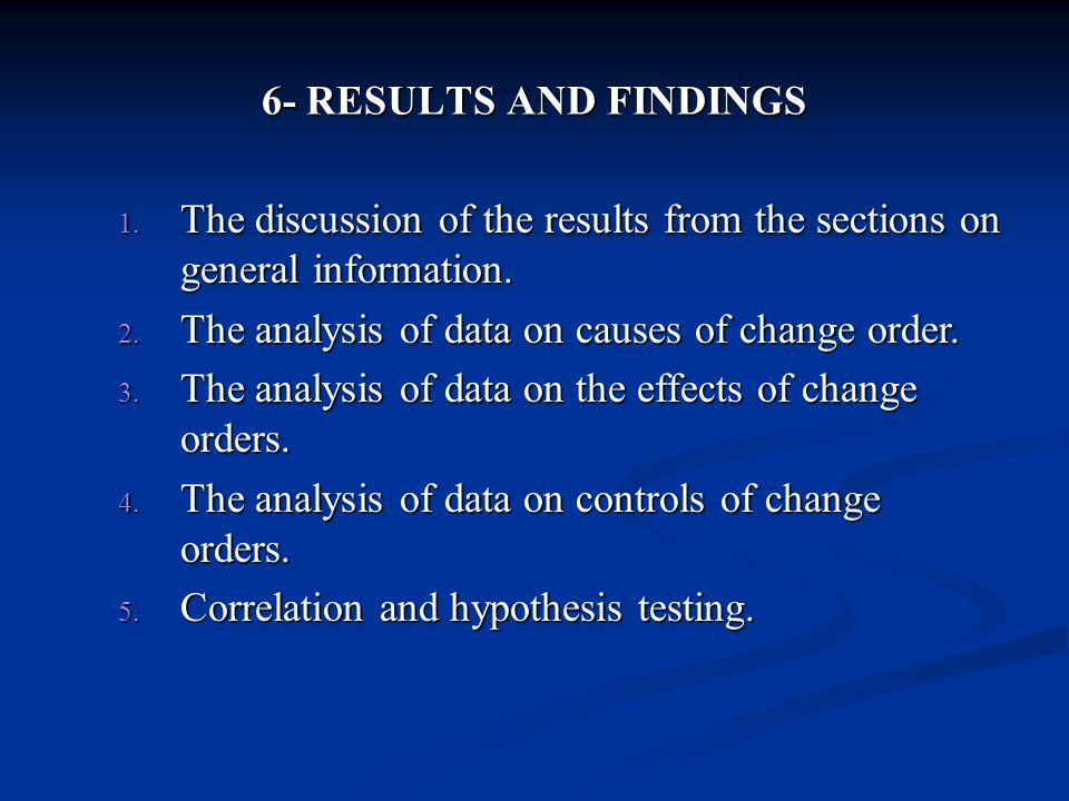 6- RESULTS AND FINDINGS 1. The discussion of the results from the sections on general information. 2. The analysis of data on causes of change order.