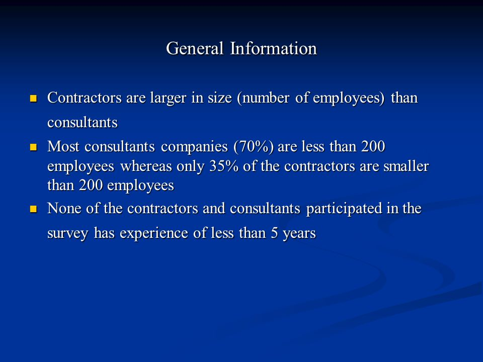General Information Contractors are larger in size (number of employees) than consultants Contractors are larger in size (number of employees) than co