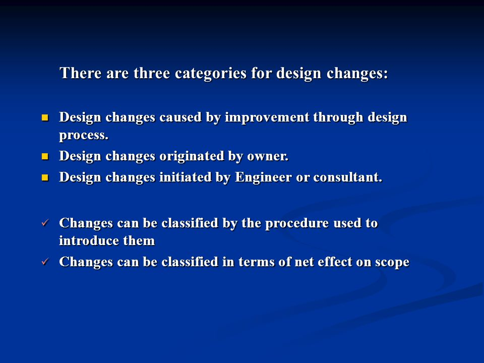 There are three categories for design changes: Design changes caused by improvement through design process. Design changes caused by improvement throu