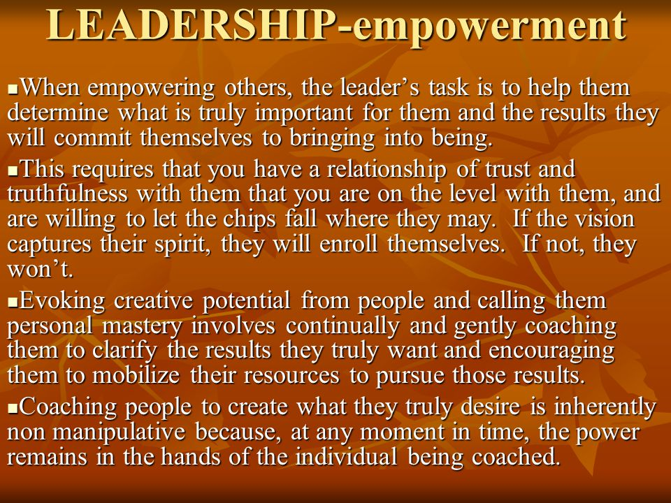 LEADERSHIP-empowerment When empowering others, the leader's task is to help them determine what is truly important for them and the results they will