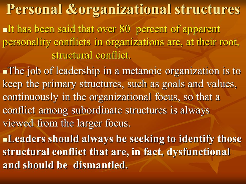 Personal &organizational structures It has been said that over 80 percent of apparent personality conflicts in organizations are, at their root, struc