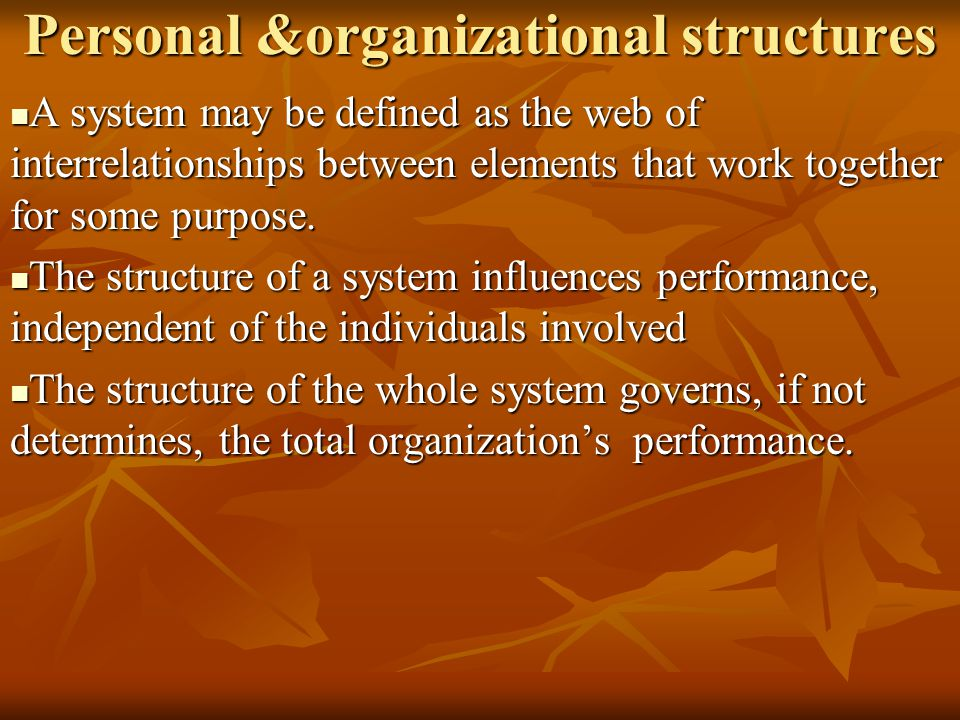 Personal &organizational structures A system may be defined as the web of interrelationships between elements that work together for some purpose. A s