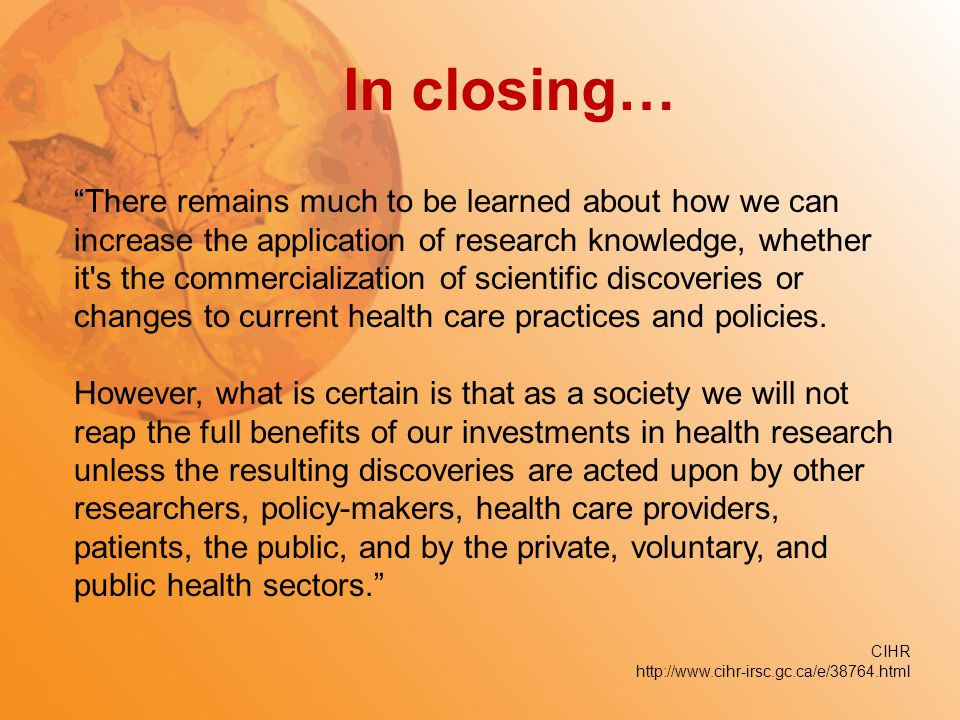 "In closing… ""There remains much to be learned about how we can increase the application of research knowledge, whether it's the commercialization of s"