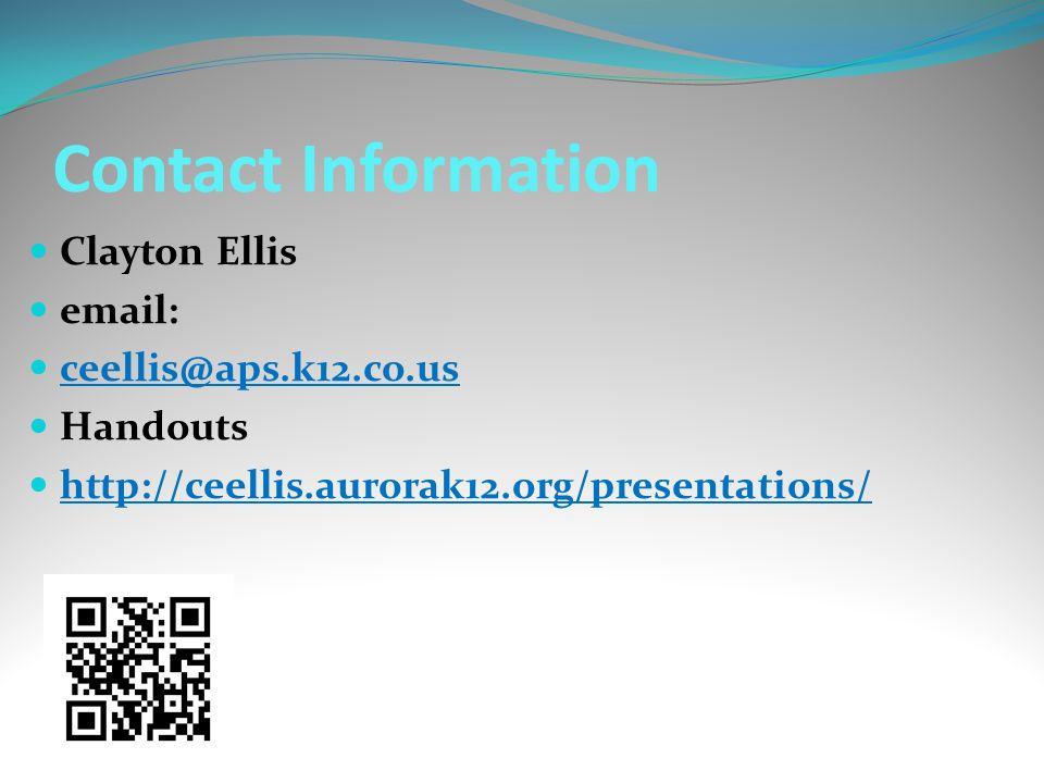 Contact Information Clayton Ellis email: ceellis@aps.k12.co.us Handouts http://ceellis.aurorak12.org/presentations/
