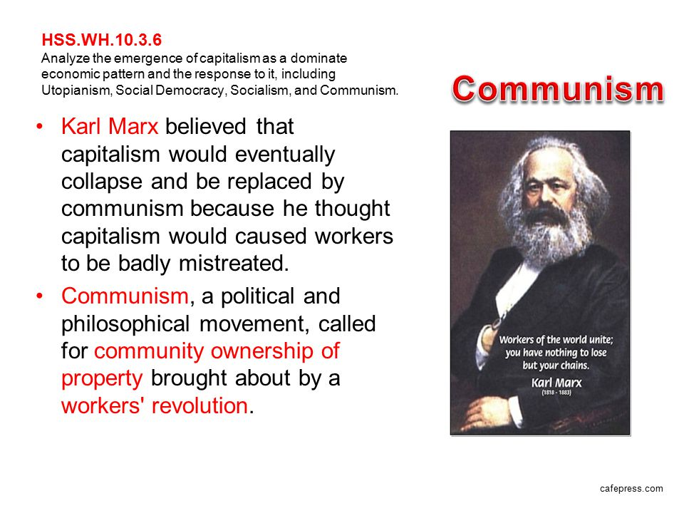 HSS.WH.10.3.6 Analyze the emergence of capitalism as a dominate economic pattern and the response to it, including Utopianism, Social Democracy, Socialism, and Communism.