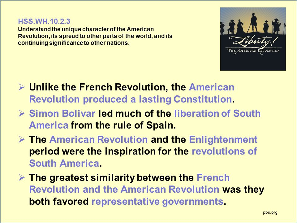 HSS.WH.10.2.3 Understand the unique character of the American Revolution, its spread to other parts of the world, and its continuing significance to other nations.
